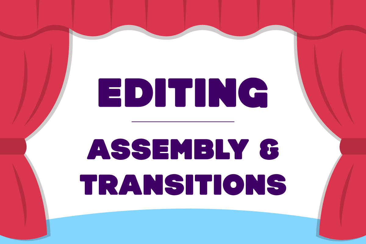 Episode Five: Editing - Assembly & Transitions