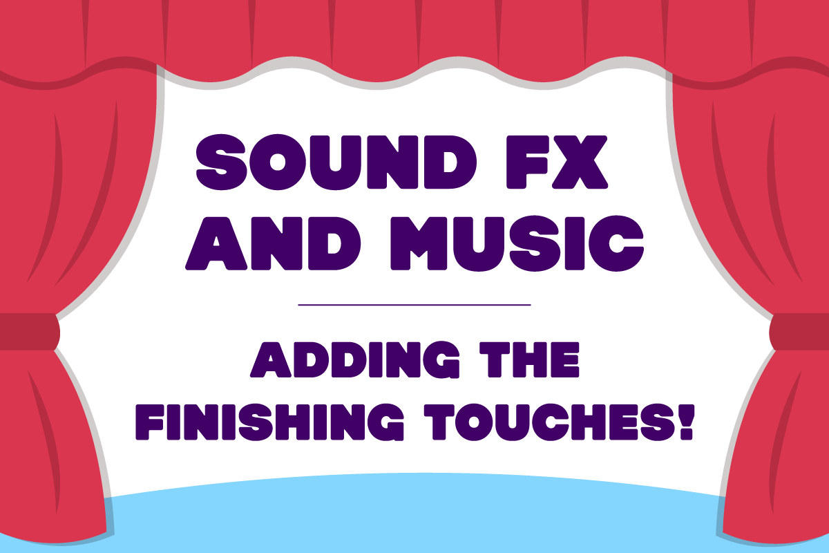 Episode Six: Sound FX and Music - adding the finishing touches!